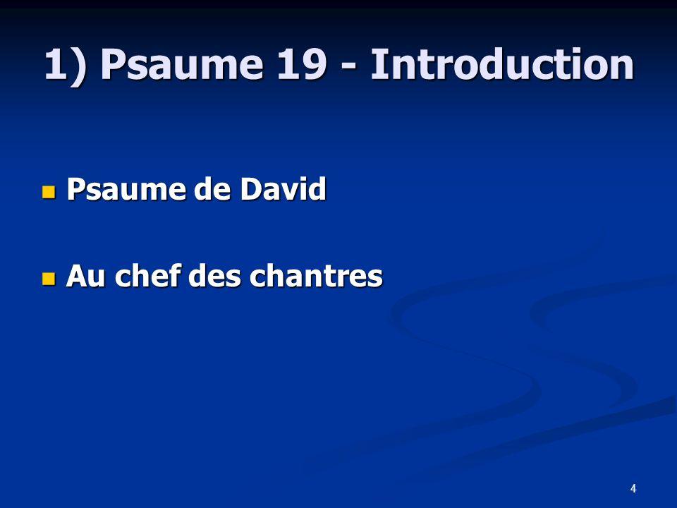 4 1) Psaume 19 - Introduction Psaume de David Psaume de David Au chef des chantres Au chef des chantres