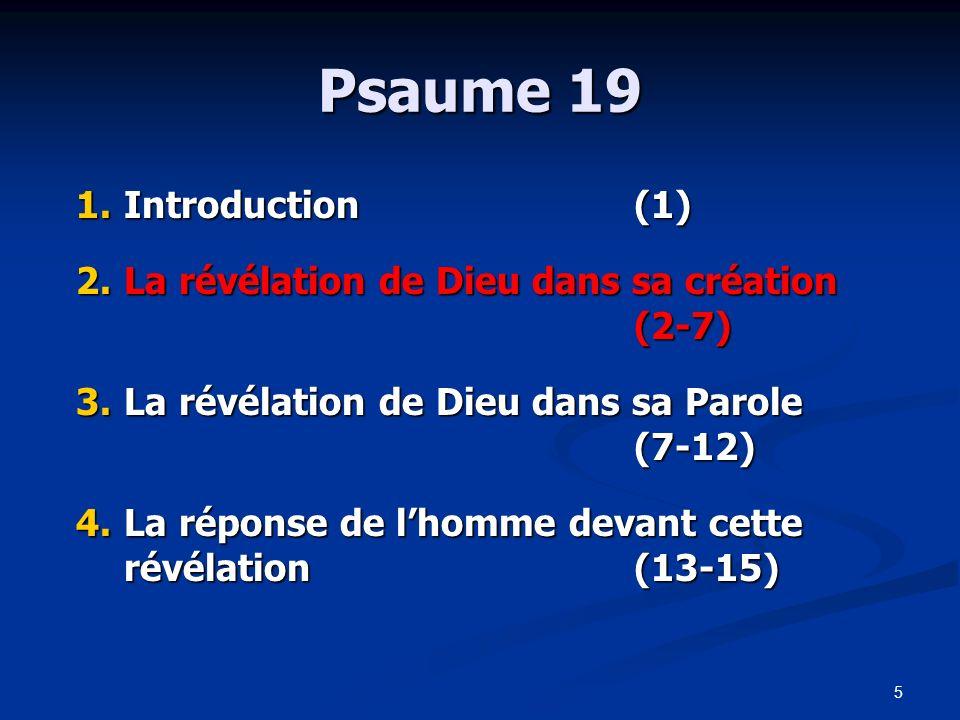 5 Psaume 19 1.Introduction(1) 2.La révélation de Dieu dans sa création (2-7) 3.La révélation de Dieu dans sa Parole (7-12) 4.La réponse de lhomme deva