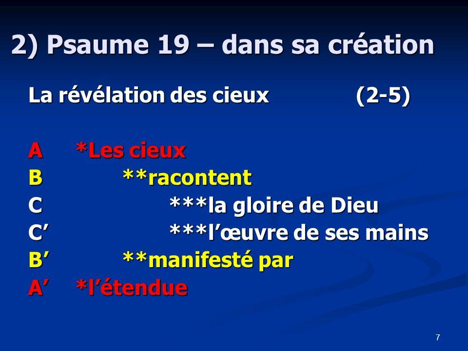 8 2) Psaume 19 – dans sa création La révélation des cieux (2-5) Cette révélation est continuelle (2,3) Cette révélation est continuelle (2,3) Cette révélation est abondante (3) Cette révélation est abondante (3) Cette révélation est universelle (4,5) Cette révélation est universelle (4,5)