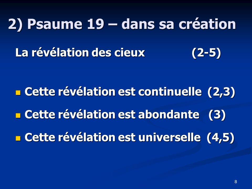 8 2) Psaume 19 – dans sa création La révélation des cieux (2-5) Cette révélation est continuelle (2,3) Cette révélation est continuelle (2,3) Cette ré