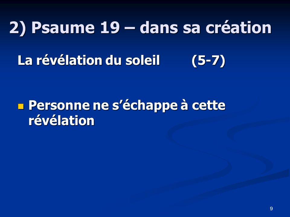 20 Psaume 19 1.Introduction(1) 2.La révélation de Dieu dans sa création (2-7) 3.La révélation de Dieu dans sa Parole (7-12) 4.La réponse de lhomme devant cette révélation (13-15)