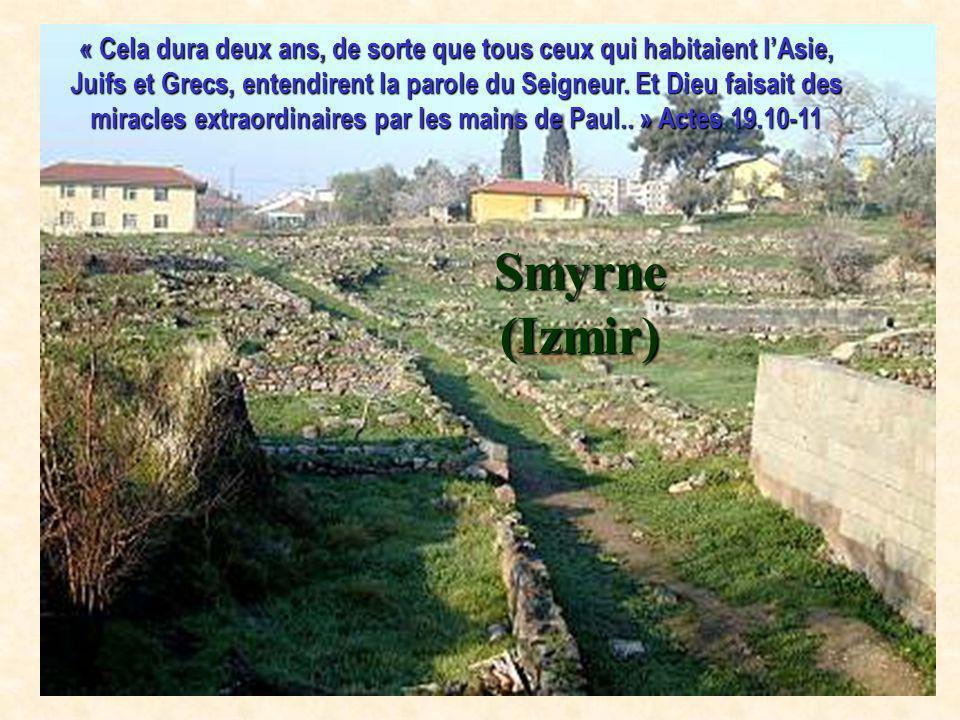 Smyrne (Izmir) « Cela dura deux ans, de sorte que tous ceux qui habitaient lAsie, Juifs et Grecs, entendirent la parole du Seigneur. Et Dieu faisait d