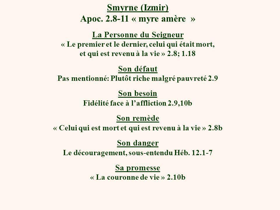 Smyrne (Izmir) Apoc. 2.8-11 « myre amère » La Personne du Seigneur « Le premier et le dernier, celui qui était mort, et qui est revenu à la vie » 2.8;