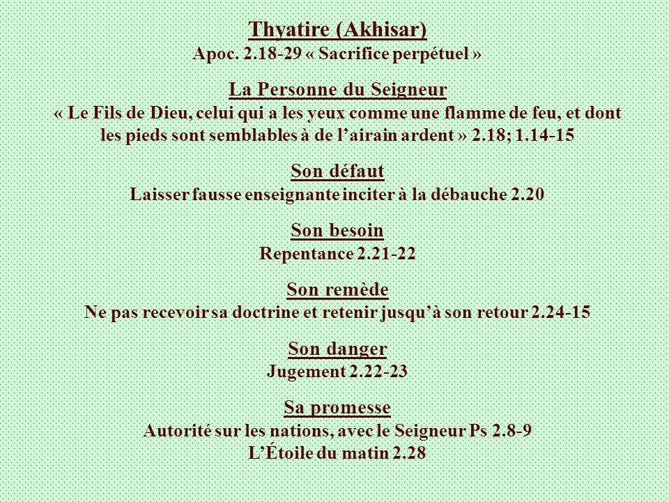 Thyatire (Akhisar) Apoc. 2.18-29 « Sacrifice perpétuel » La Personne du Seigneur « Le Fils de Dieu, celui qui a les yeux comme une flamme de feu, et d