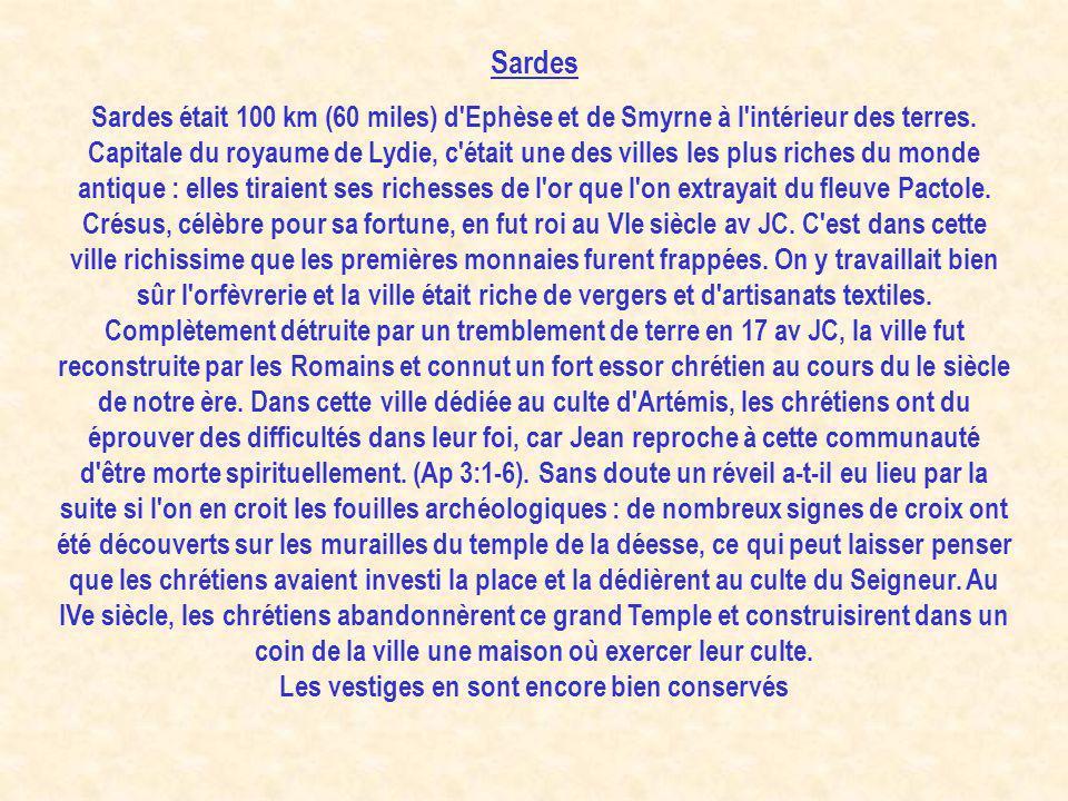 Sardes Sardes était 100 km (60 miles) d'Ephèse et de Smyrne à l'intérieur des terres. Capitale du royaume de Lydie, c'était une des villes les plus ri