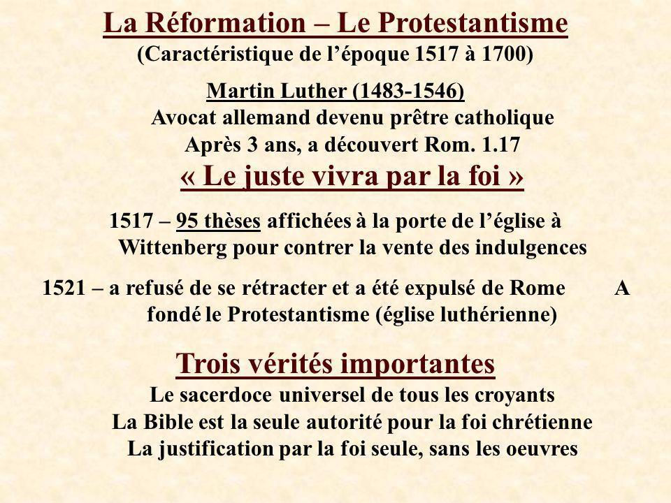 La Réformation – Le Protestantisme (Caractéristique de lépoque 1517 à 1700) Martin Luther (1483-1546) Avocat allemand devenu prêtre catholique Après 3