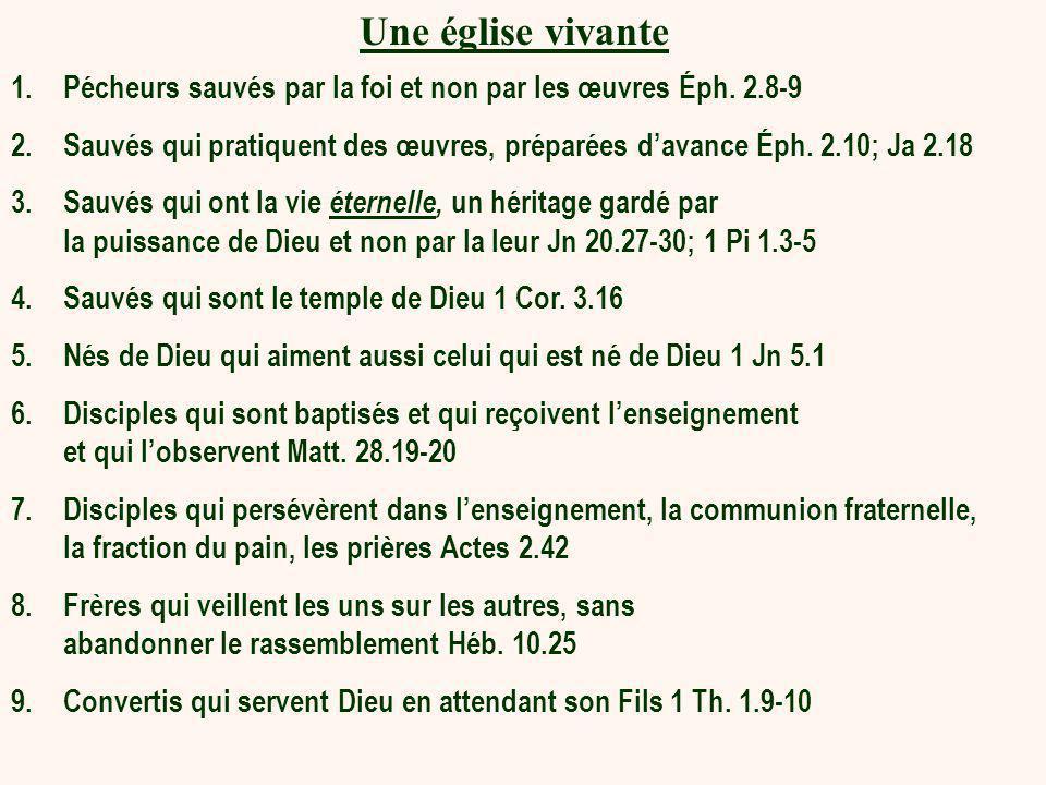 Une église vivante 1.Pécheurs sauvés par la foi et non par les œuvres Éph. 2.8-9 2.Sauvés qui pratiquent des œuvres, préparées davance Éph. 2.10; Ja 2