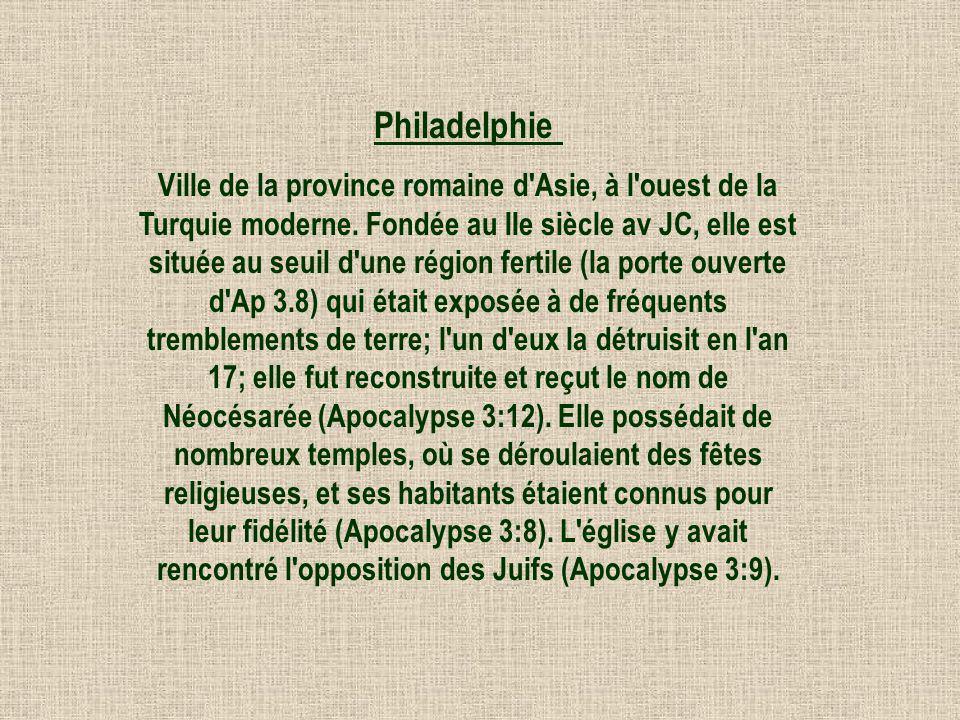 Philadelphie Ville de la province romaine d'Asie, à l'ouest de la Turquie moderne. Fondée au IIe siècle av JC, elle est située au seuil d'une région f