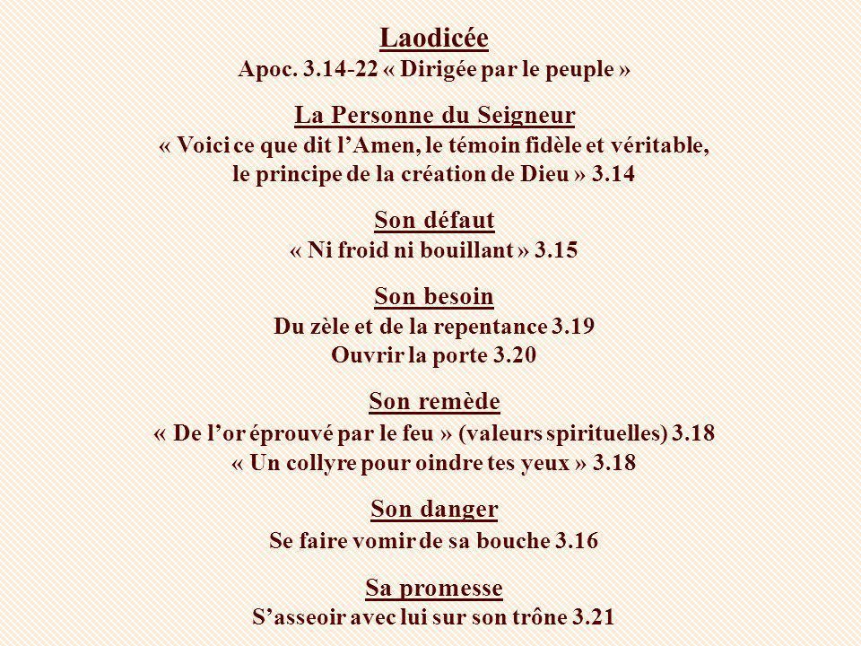 Laodicée Apoc. 3.14-22 « Dirigée par le peuple » La Personne du Seigneur « Voici ce que dit lAmen, le témoin fidèle et véritable, le principe de la cr