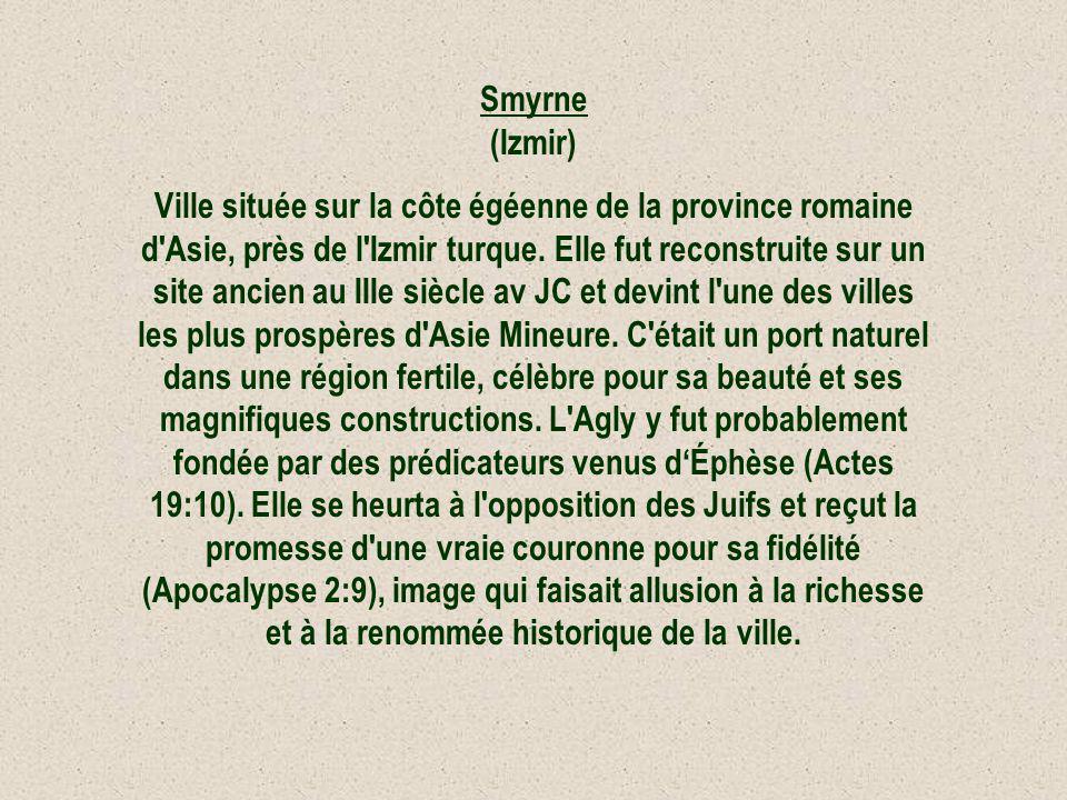 Smyrne (Izmir) Ville située sur la côte égéenne de la province romaine d'Asie, près de l'Izmir turque. Elle fut reconstruite sur un site ancien au III