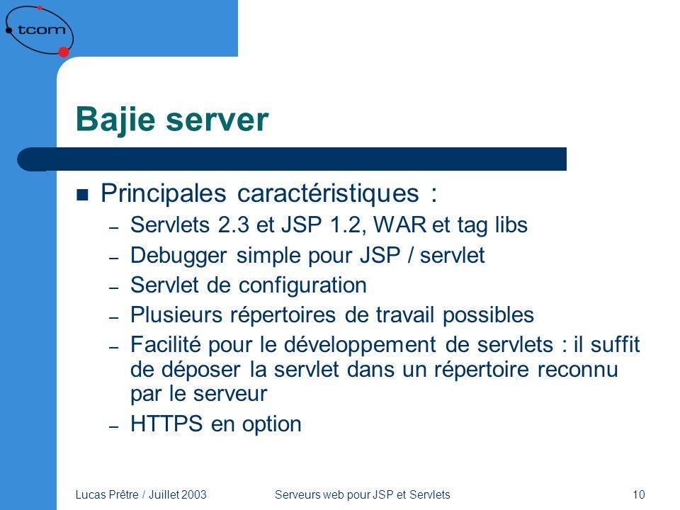 Lucas Prêtre / Juillet 2003 Serveurs web pour JSP et Servlets 10 Bajie server Principales caractéristiques : – Servlets 2.3 et JSP 1.2, WAR et tag lib