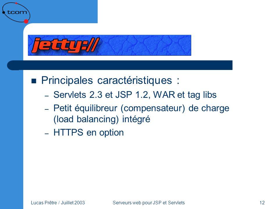 Lucas Prêtre / Juillet 2003 Serveurs web pour JSP et Servlets 12 Jetty Principales caractéristiques : – Servlets 2.3 et JSP 1.2, WAR et tag libs – Pet