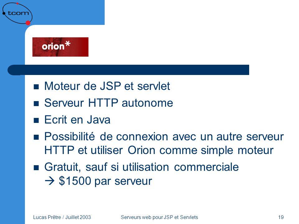 Lucas Prêtre / Juillet 2003 Serveurs web pour JSP et Servlets 19 Orion Moteur de JSP et servlet Serveur HTTP autonome Ecrit en Java Possibilité de con