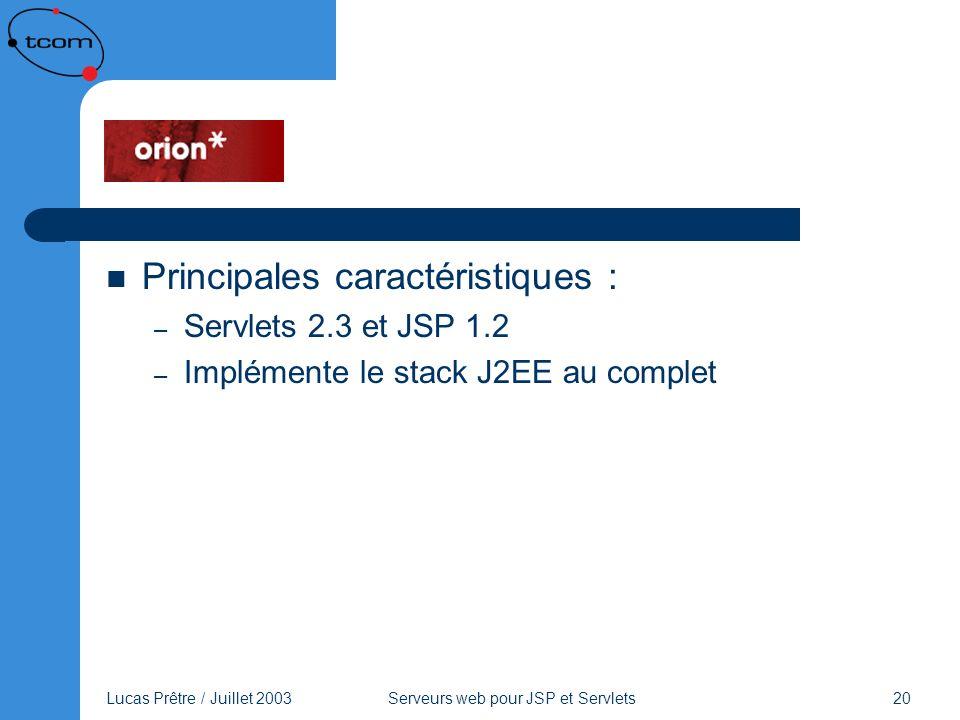 Lucas Prêtre / Juillet 2003 Serveurs web pour JSP et Servlets 20 Orion Principales caractéristiques : – Servlets 2.3 et JSP 1.2 – Implémente le stack