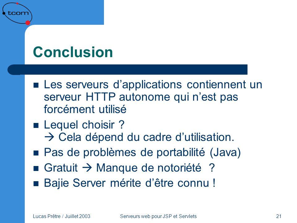 Lucas Prêtre / Juillet 2003 Serveurs web pour JSP et Servlets 21 Conclusion Les serveurs dapplications contiennent un serveur HTTP autonome qui nest p