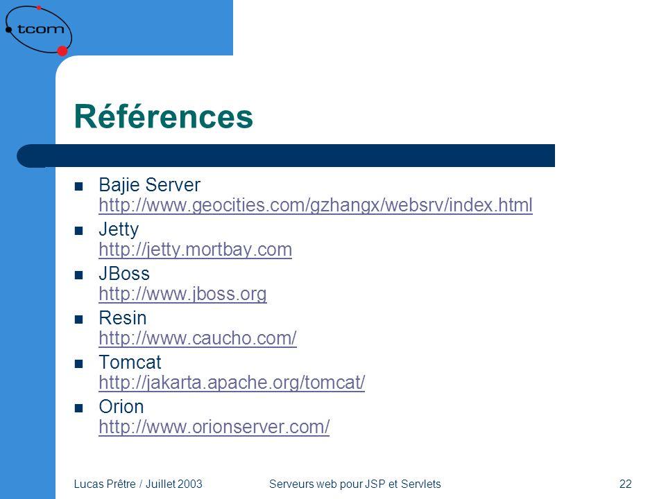 Lucas Prêtre / Juillet 2003 Serveurs web pour JSP et Servlets 22 Références Bajie Server http://www.geocities.com/gzhangx/websrv/index.html http://www
