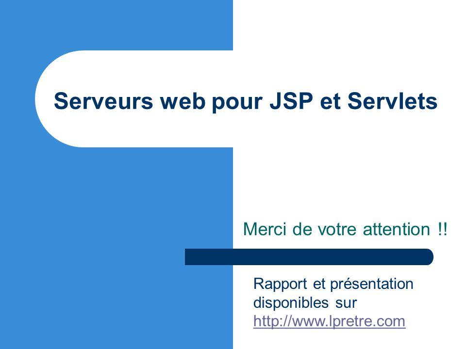 Serveurs web pour JSP et Servlets Merci de votre attention !! Rapport et présentation disponibles sur http://www.lpretre.com http://www.lpretre.com