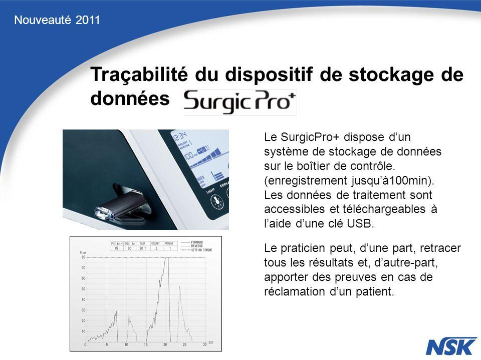 Nouveauté 2011 Traçabilité du dispositif de stockage de données Le SurgicPro+ dispose dun système de stockage de données sur le boîtier de contrôle.
