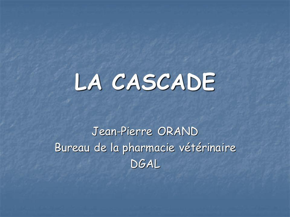 LA CASCADE Jean-Pierre ORAND Bureau de la pharmacie vétérinaire DGAL