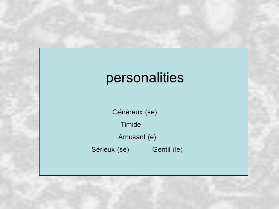 personalities Généreux (se) Timide Amusant (e) Sérieux (se) Gentil (le)