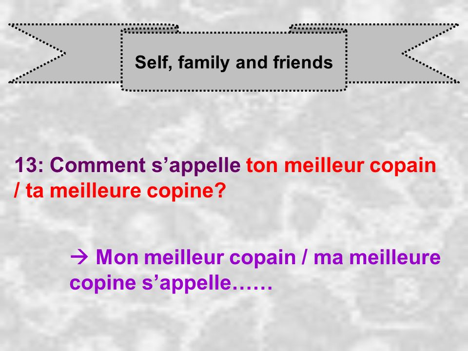 Self, family and friends 13: Comment sappelle ton meilleur copain / ta meilleure copine.