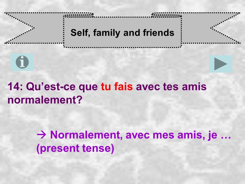 Self, family and friends 14: Quest-ce que tu fais avec tes amis normalement.