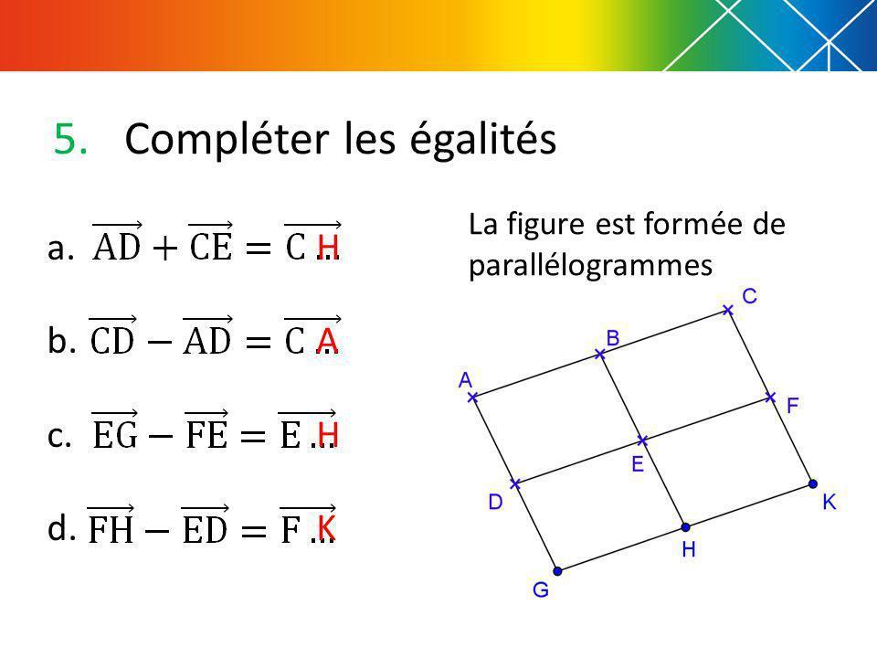 5.Compléter les égalités La figure est formée de parallélogrammes a. b. c. d. H A H K
