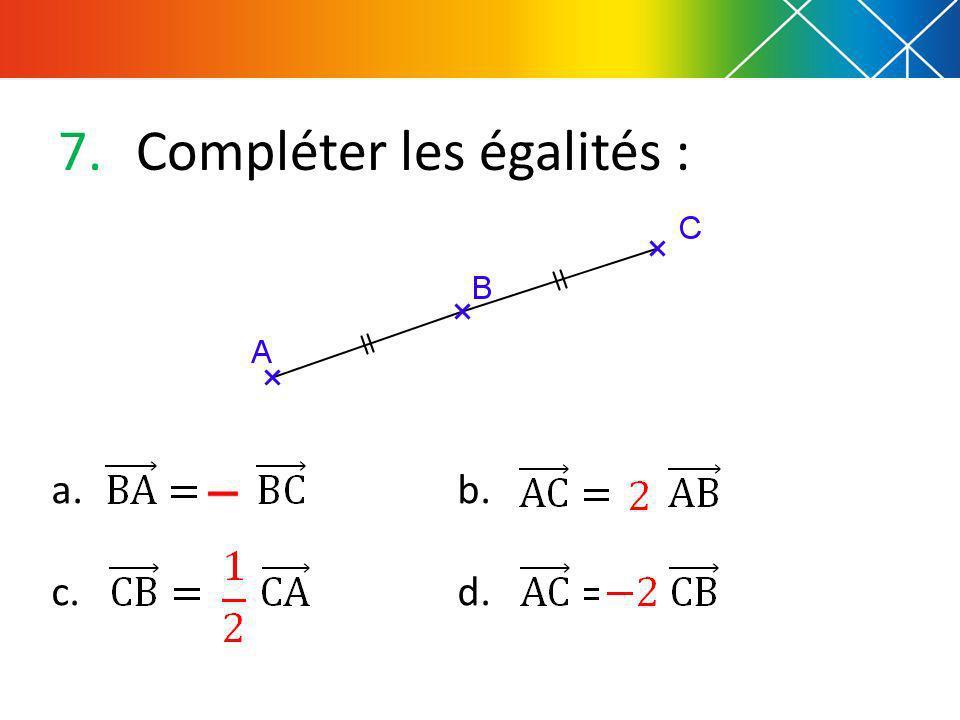 7.Compléter les égalités : a.b. b. c. d.