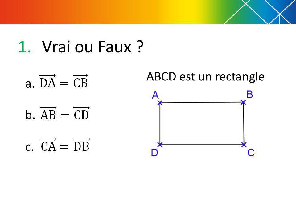 1.Vrai ou Faux ? ABCD est un rectangle a. b. c.