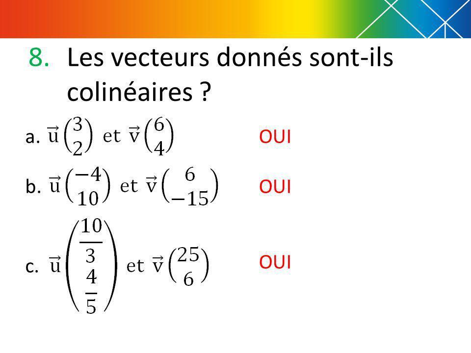 8.Les vecteurs donnés sont-ils colinéaires ? a. b. c. OUI