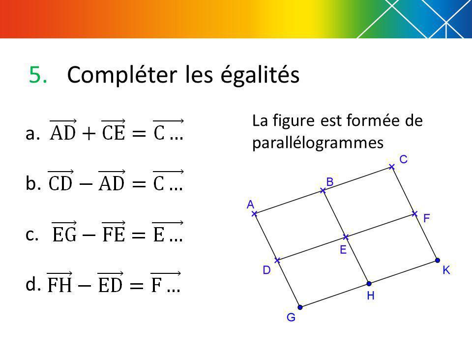 5.Compléter les égalités La figure est formée de parallélogrammes a. b. c. d.