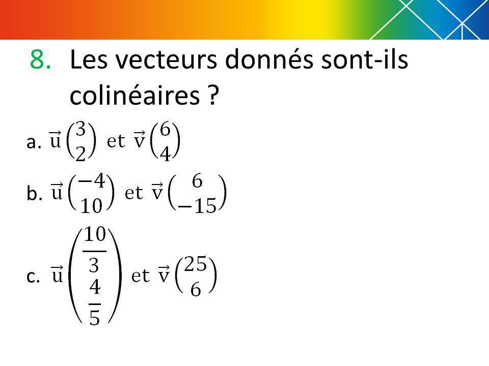 8.Les vecteurs donnés sont-ils colinéaires ? a. b. c.
