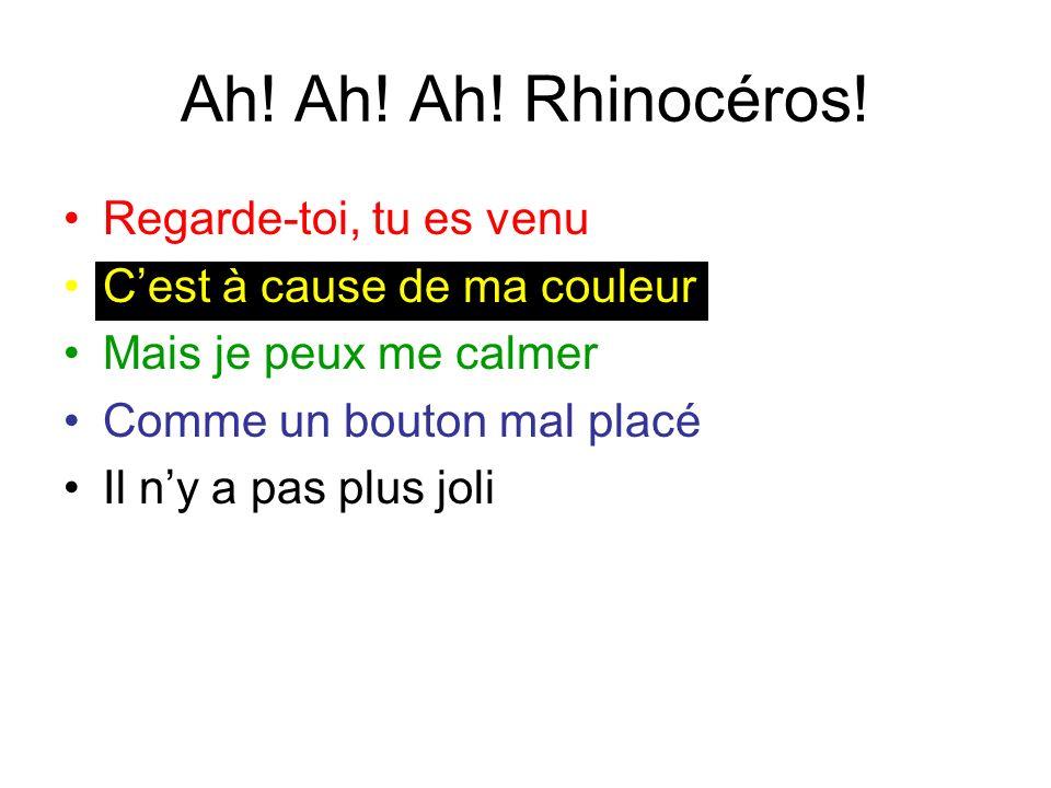 Ah.Ah. Ah. Rhinocéros. Hein. Quoi. Quest-ce quil ya.