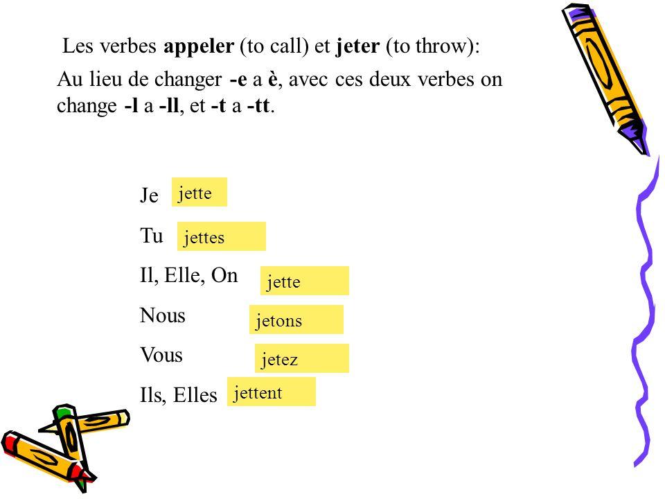 Les verbes appeler (to call) et jeter (to throw): Au lieu de changer -e a è, avec ces deux verbes on change -l a -ll, et -t a -tt. appelle appelles ap