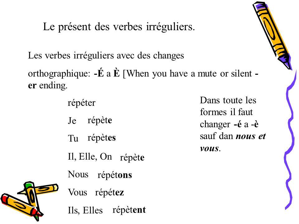 Les verbes appeler (to call) et jeter (to throw): Au lieu de changer -e a è, avec ces deux verbes on change -l a -ll, et -t a -tt. jette jettes jette