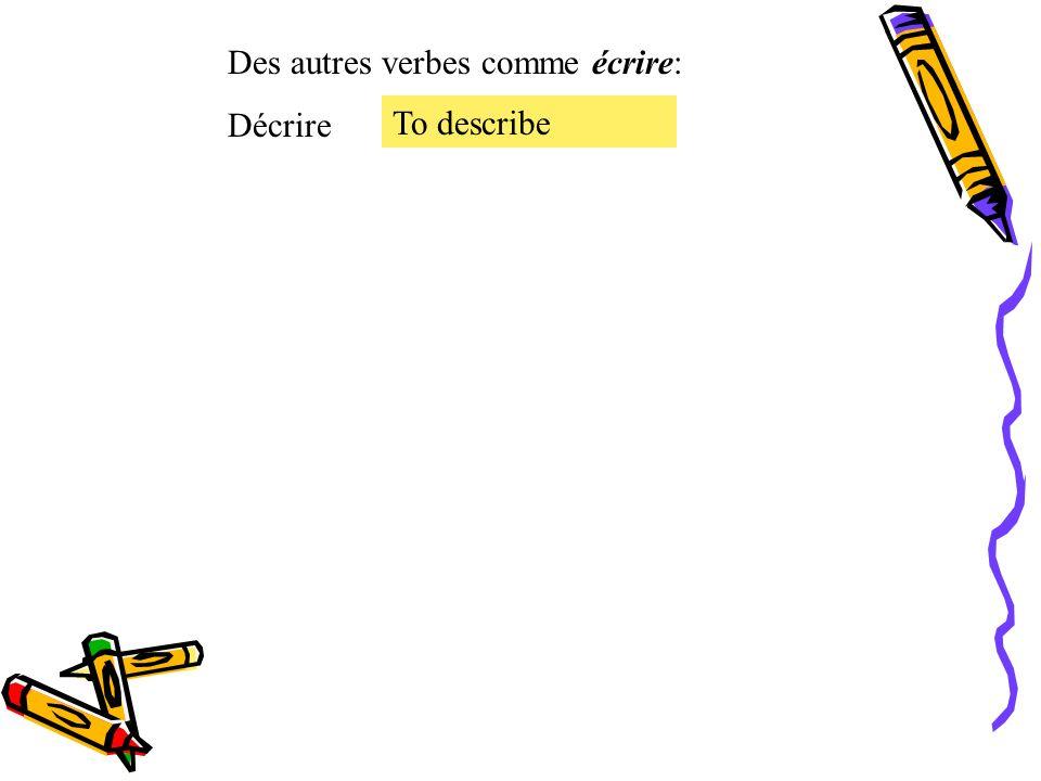 Le présent des verbes irréguliers. Le verbe irrégulier écrire = to write écrire Je Tu Il, Elle, On Nous Vous Ils, Elles écris écrit écrivons écrivez é