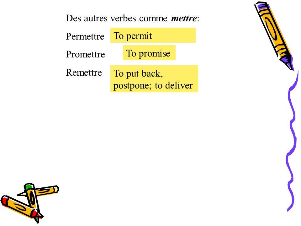 Le présent des verbes irréguliers. Le verbe irrégulier mettre = to put, put on mettre Je Tu Il, Elle, On Nous Vous Ils, Elles mets met mettons mettez