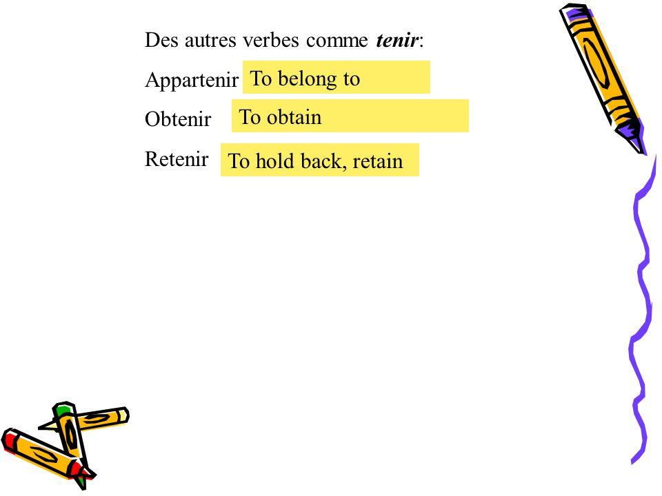 Le présent des verbes irréguliers. Le verbe irrégulier tenir = to hold tenir Je Tu Il, Elle, On Nous Vous Ils, Elles tiens tient tenons tenez tiennent