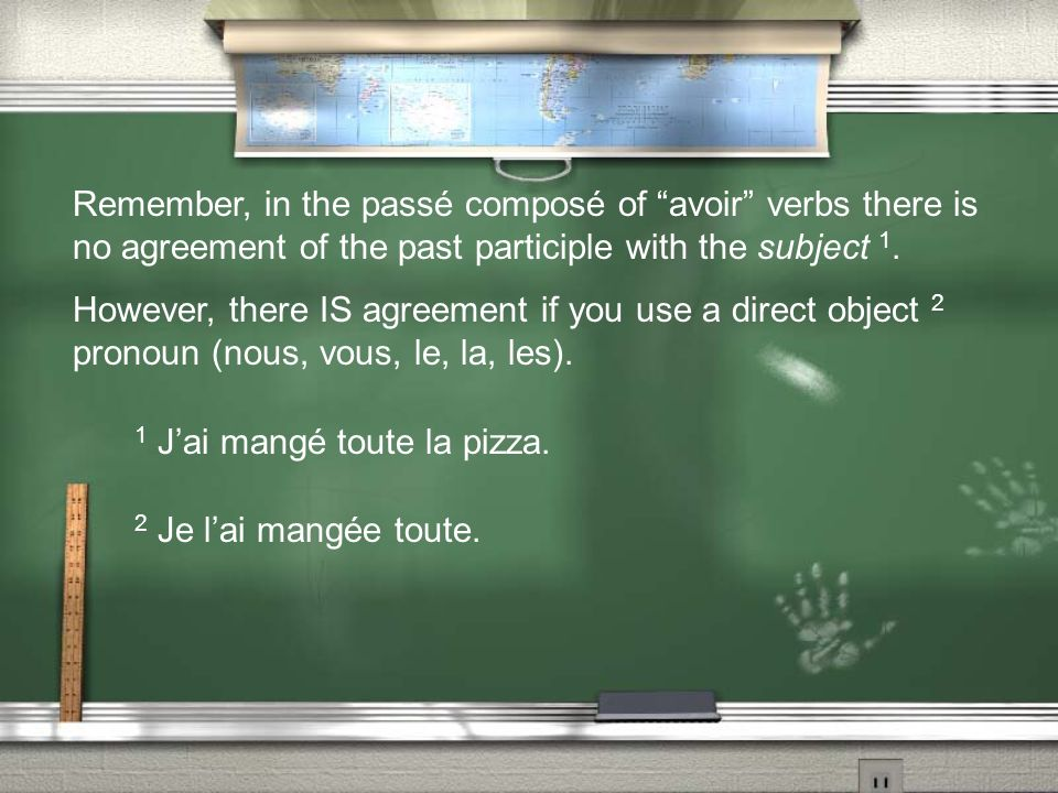 Remember, in the passé composé of avoir verbs there is no agreement of the past participle with the subject 1. However, there IS agreement if you use