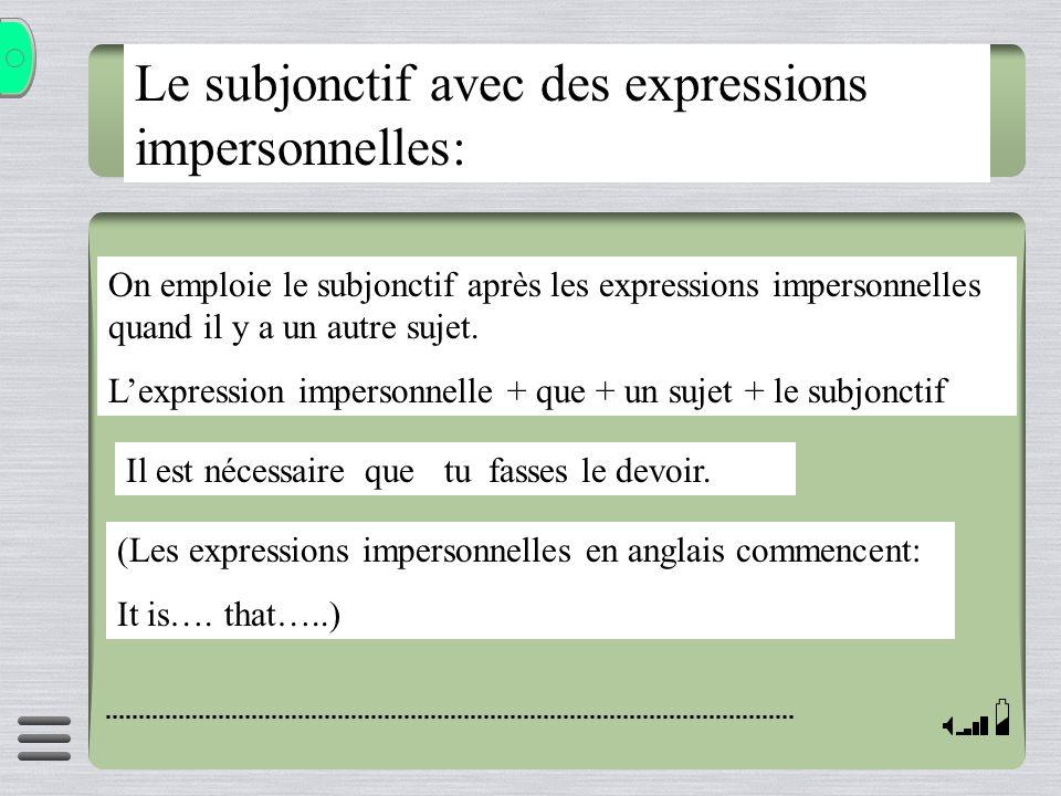 Le subjonctif avec des expressions impersonnelles: On emploie le subjonctif après les expressions impersonnelles quand il y a un autre sujet. Lexpress