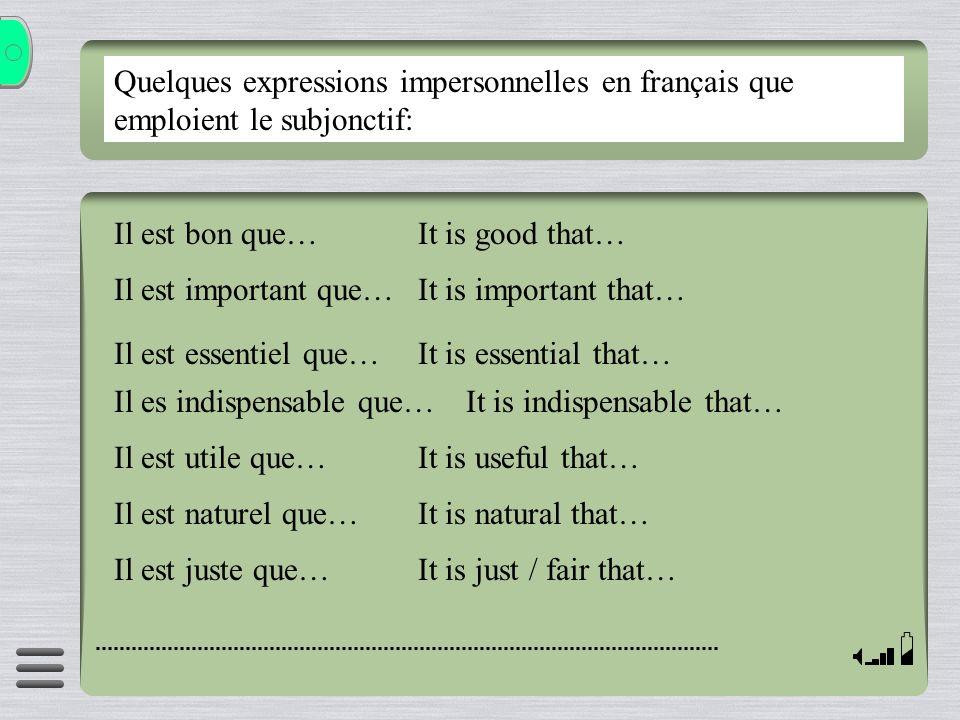 Quelques expressions impersonnelles en français que emploient le subjonctif: Il est bon que… Il est important que… Il est essentiel que… Il es indispe