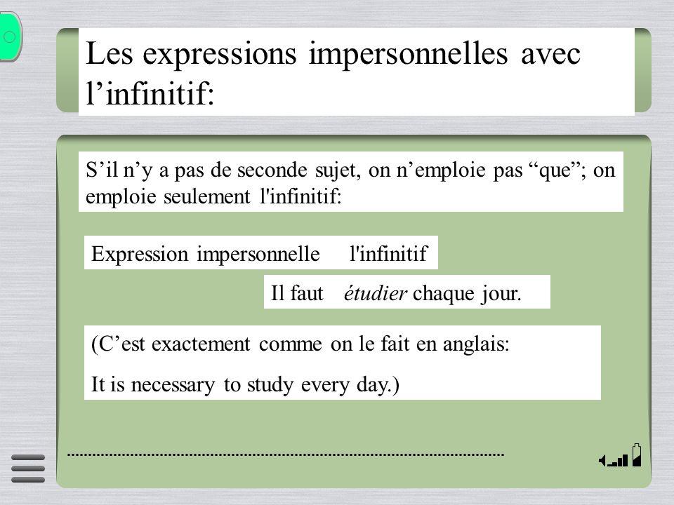 Les expressions impersonnelles avec linfinitif: Sil ny a pas de seconde sujet, on nemploie pas que; on emploie seulement l'infinitif: Expression imper