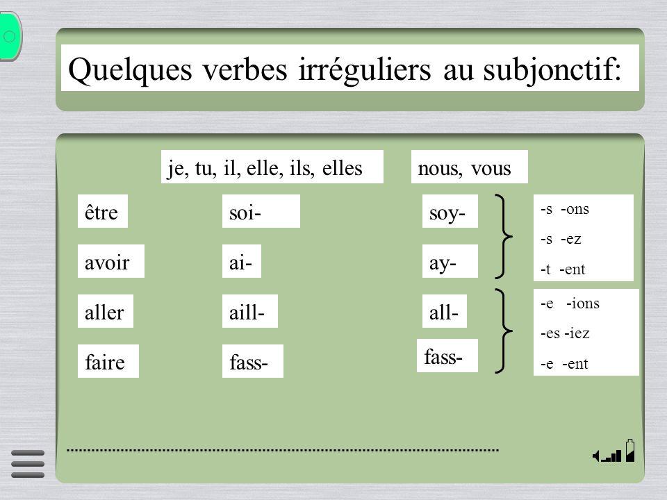 Quelques verbes irréguliers au subjonctif: être avoir aller faire je, tu, il, elle, ils, elles soi- nous, vous soy- ai-ay- aill- fass- all- fass- -s -