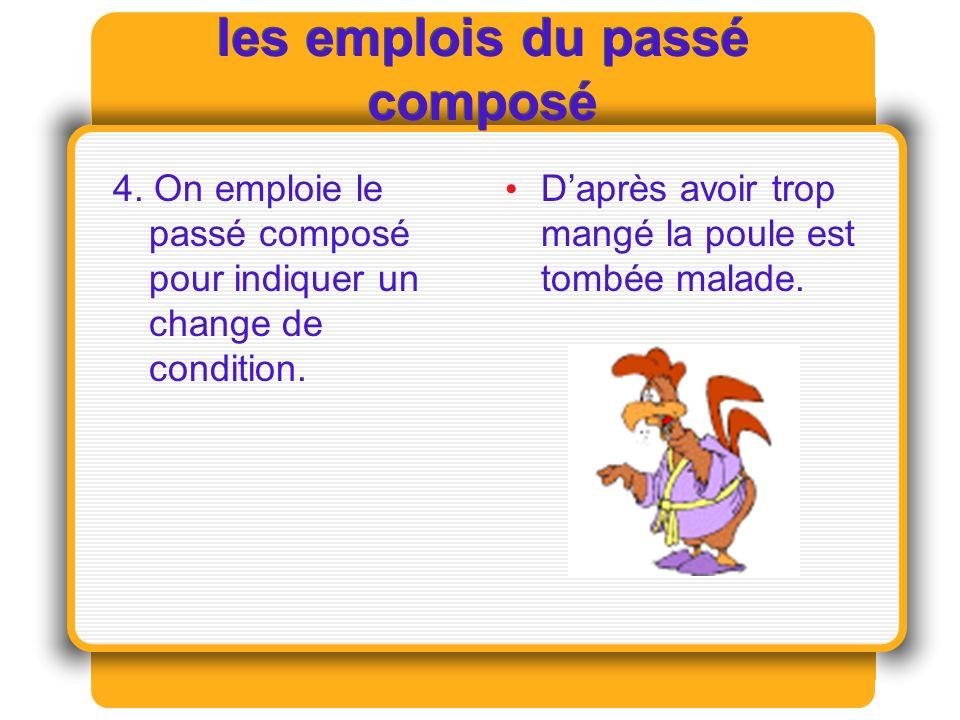 les emplois du passé composé 4.On emploie le passé composé pour indiquer un change de condition.