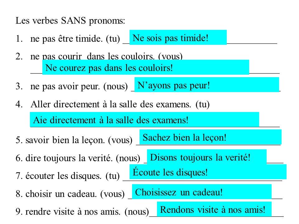 Les verbes SANS pronoms: 1.ne pas être timide. (tu) _______________________________ 2.ne pas courir dans les couloirs. (vous) ________________________