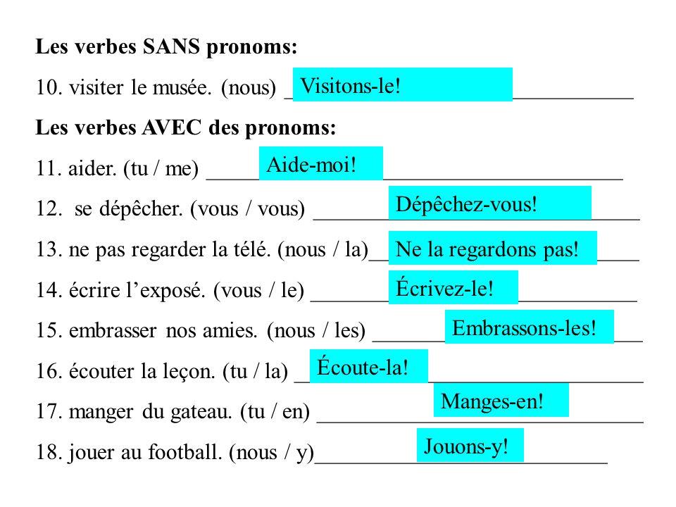Les verbes SANS pronoms: 10. visiter le musée. (nous) _______________________________ Les verbes AVEC des pronoms: 11. aider. (tu / me) ______________