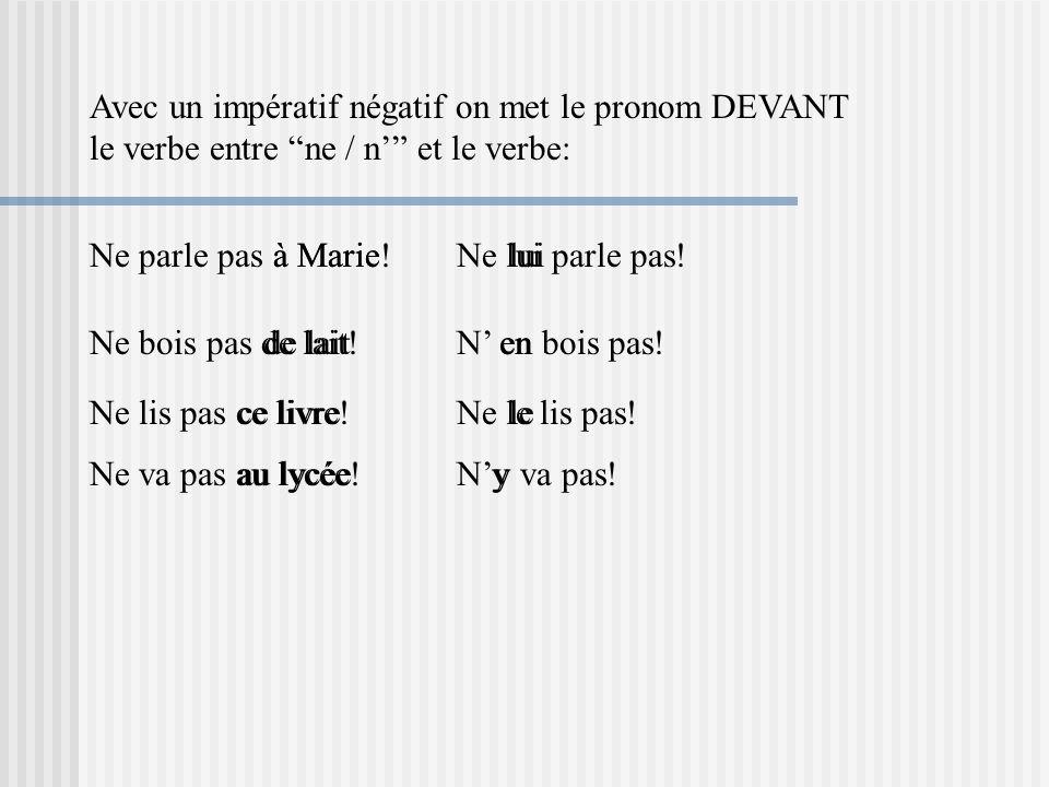 Avec un impératif affirmatif on met le pronom au fin du verbe attaché avec un trait dunion (-): Parle à Marie!Parle- lui.