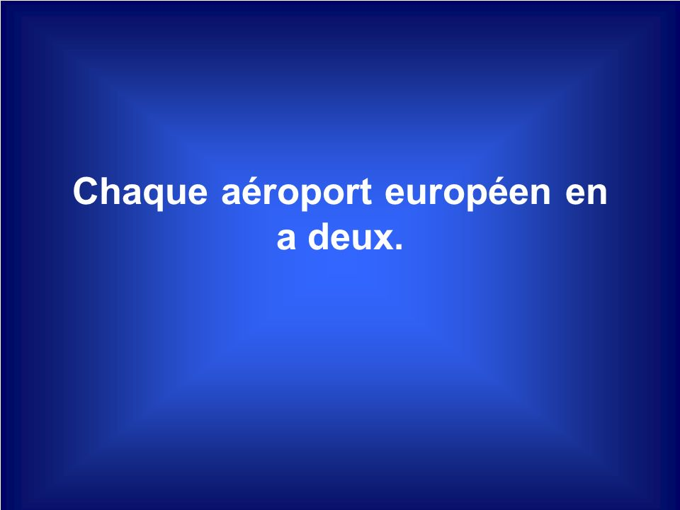 Chaque aéroport européen en a deux.
