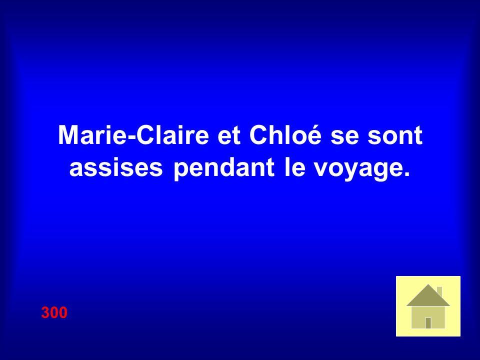 Marie-Claire et Chloé se sont assises pendant le voyage. 300