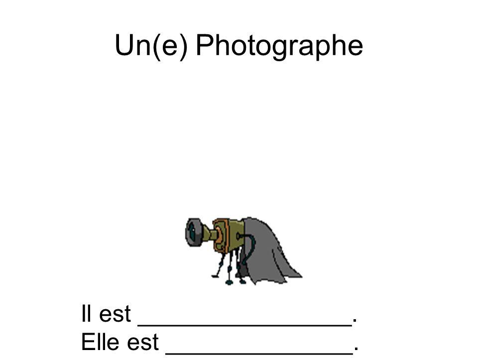 Un(e) Photographe Il est ________________. Elle est ______________.
